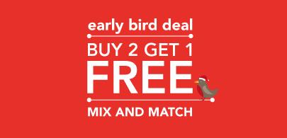 Early Bird Deals Buy 2 get 3rd free